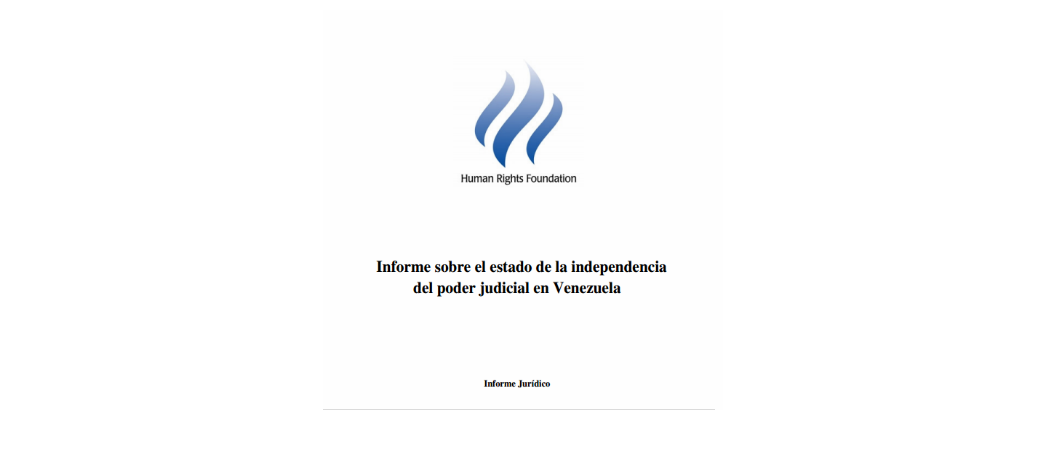 Human Rights Foundations: Informe sobre el estado de la independencia del poder judicial en Venezuela